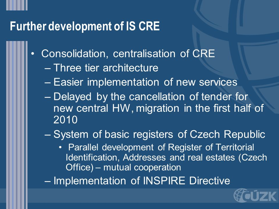 Further development of IS CRE Consolidation, centralisation of CRE – –Three tier architecture – –Easier implementation of new services – –Delayed by t