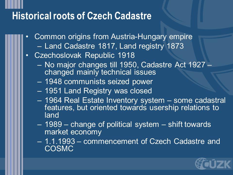 Historical roots of Czech Cadastre Common origins from Austria-Hungary empire – –Land Cadastre 1817, Land registry 1873 Czechoslovak Republic 1918 – –
