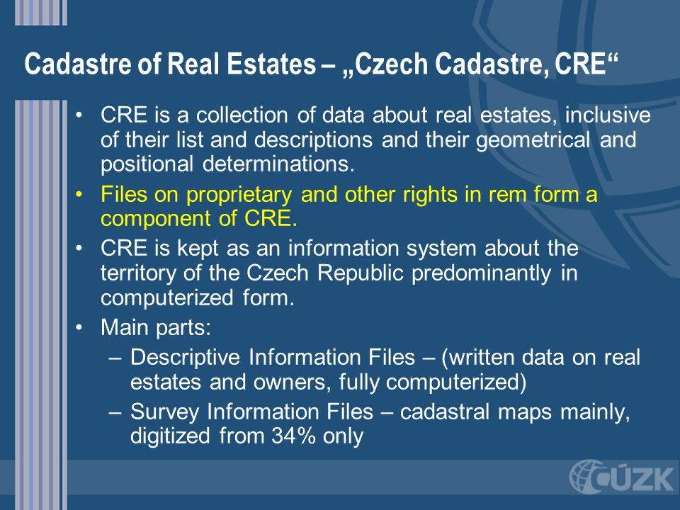 Cadastre of Real Estates – Czech Cadastre, CRE CRE is a collection of data about real estates, inclusive of their list and descriptions and their geom