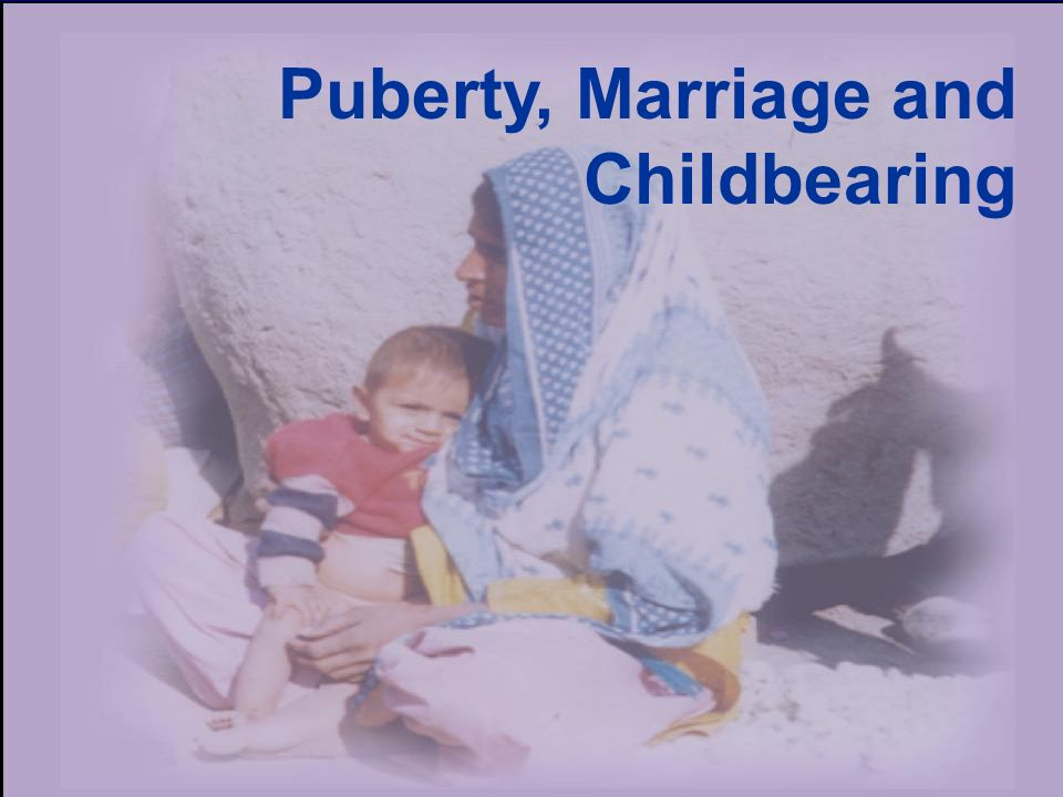Puberty, Marriage and Childbearing
