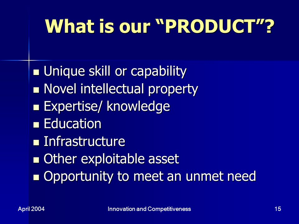April 2004Innovation and Competitiveness15 What is our PRODUCT.