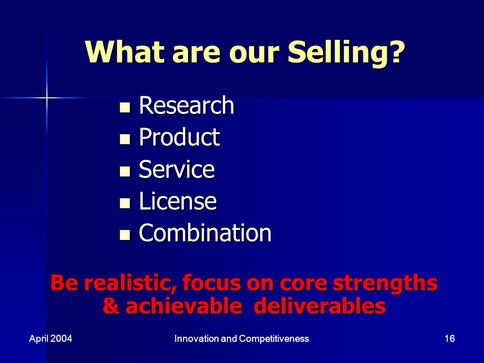 April 2004Innovation and Competitiveness16 What are our Selling.