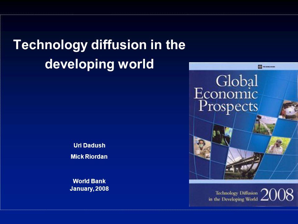Technology diffusion in the developing world Uri Dadush Mick Riordan World Bank January, 2008
