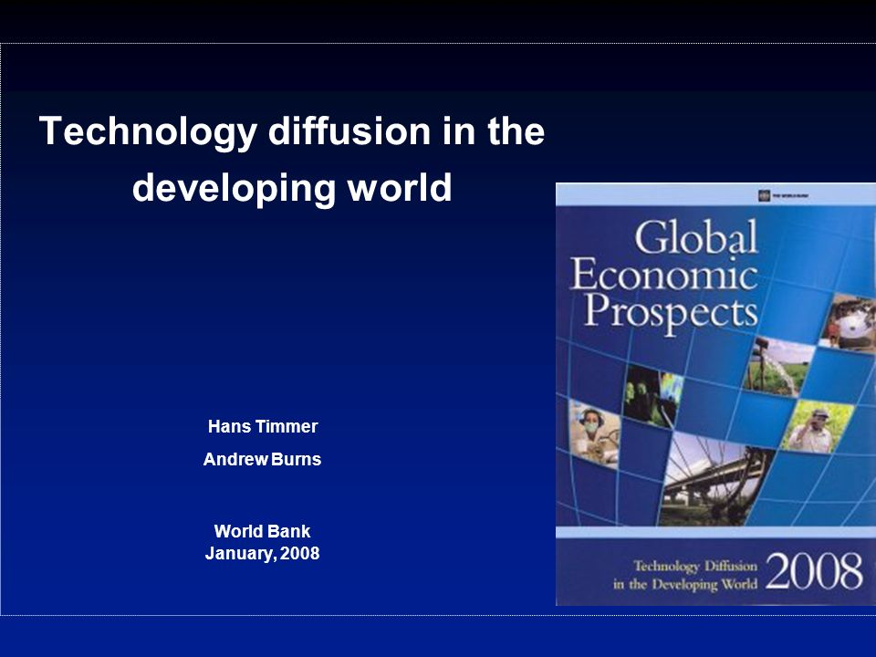 Technology diffusion in the developing world Hans Timmer Andrew Burns World Bank January, 2008