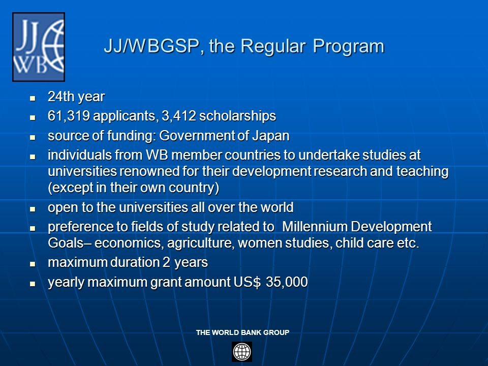 THE WORLD BANK GROUP JJ/WBGSP, the Regular Program 24th year 24th year 61,319 applicants, 3,412 scholarships 61,319 applicants, 3,412 scholarships sou