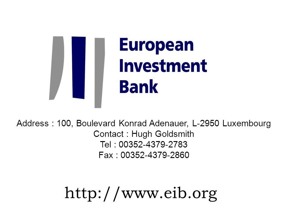 http://www.eib.org Address : 100, Boulevard Konrad Adenauer, L-2950 Luxembourg Contact : Hugh Goldsmith Tel : 00352-4379-2783 Fax : 00352-4379-2860