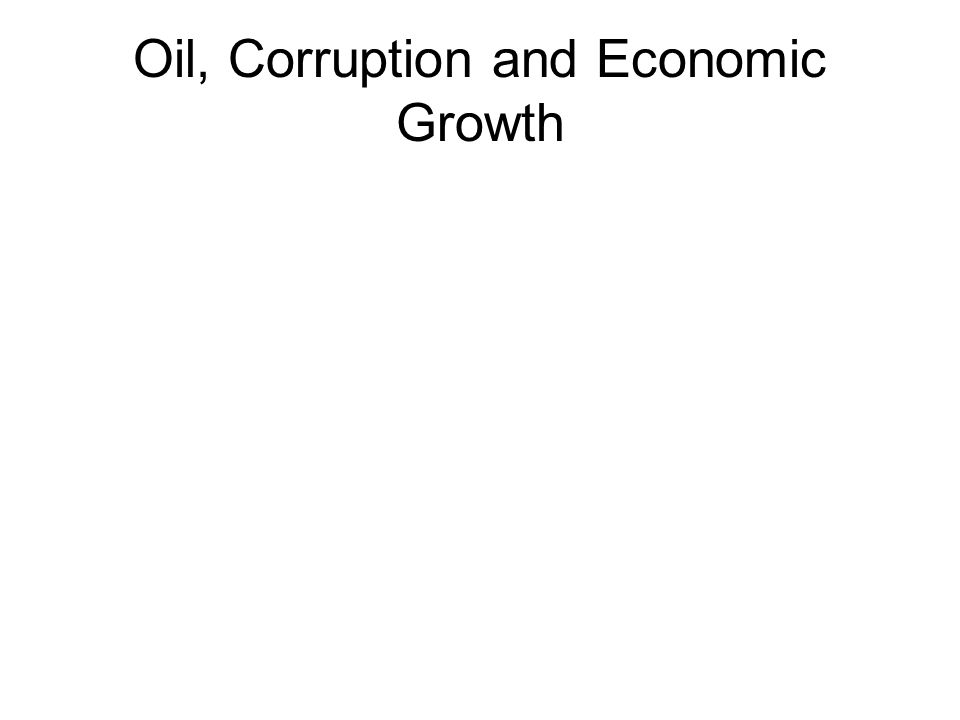Oil, Corruption and Economic Growth