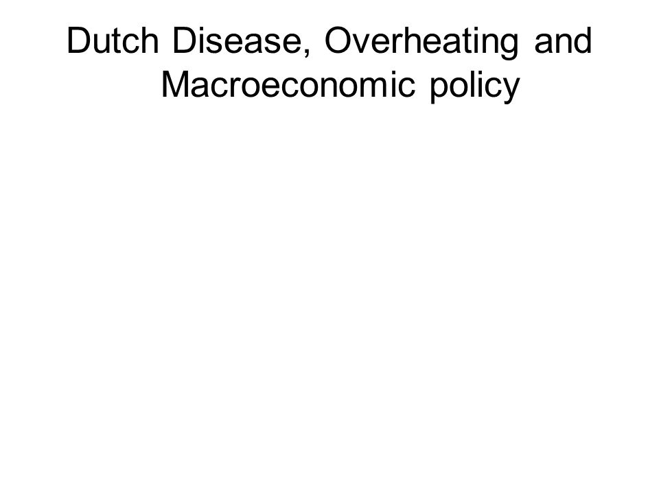 Dutch Disease, Overheating and Macroeconomic policy