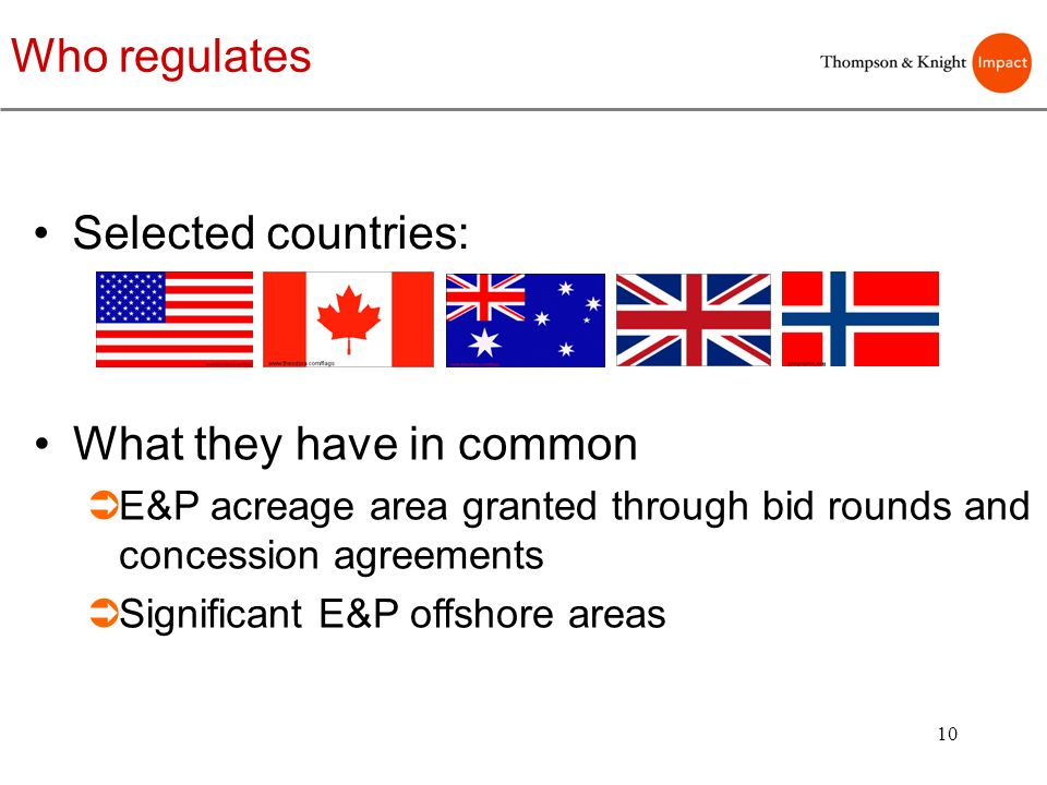 10 Selected countries: What they have in common E&P acreage area granted through bid rounds and concession agreements Significant E&P offshore areas W