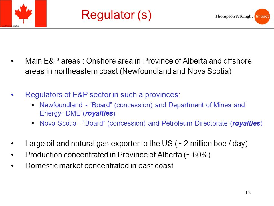 12 Main E&P areas : Onshore area in Province of Alberta and offshore areas in northeastern coast (Newfoundland and Nova Scotia) Regulators of E&P sect