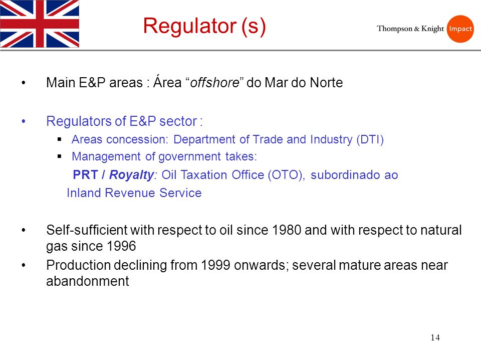 14 Main E&P areas : Área offshore do Mar do Norte Regulators of E&P sector : Areas concession: Department of Trade and Industry (DTI) Management of go