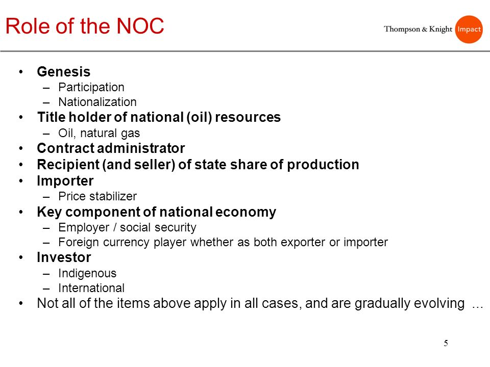 5 Role of the NOC Genesis –Participation –Nationalization Title holder of national (oil) resources –Oil, natural gas Contract administrator Recipient