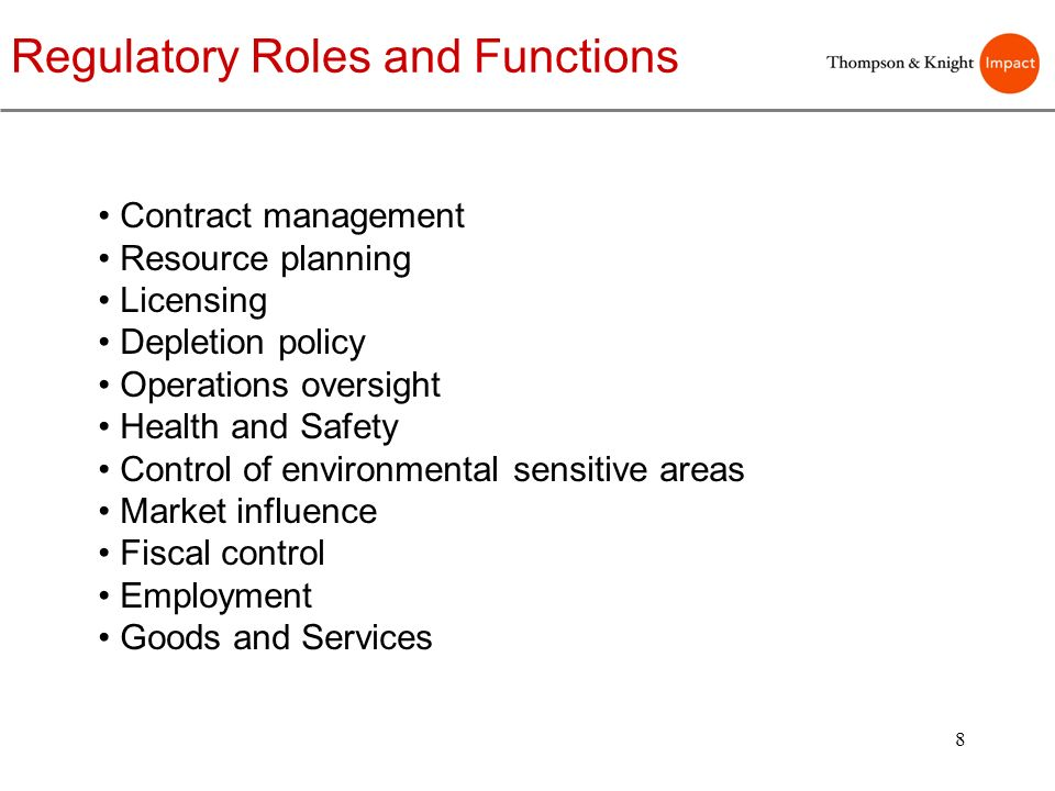 8 Regulatory Roles and Functions Contract management Resource planning Licensing Depletion policy Operations oversight Health and Safety Control of en