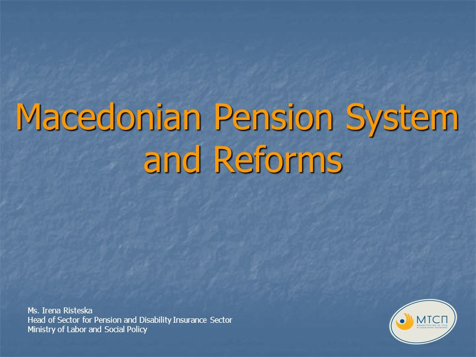 Macedonian Pension System and Reforms Ms.