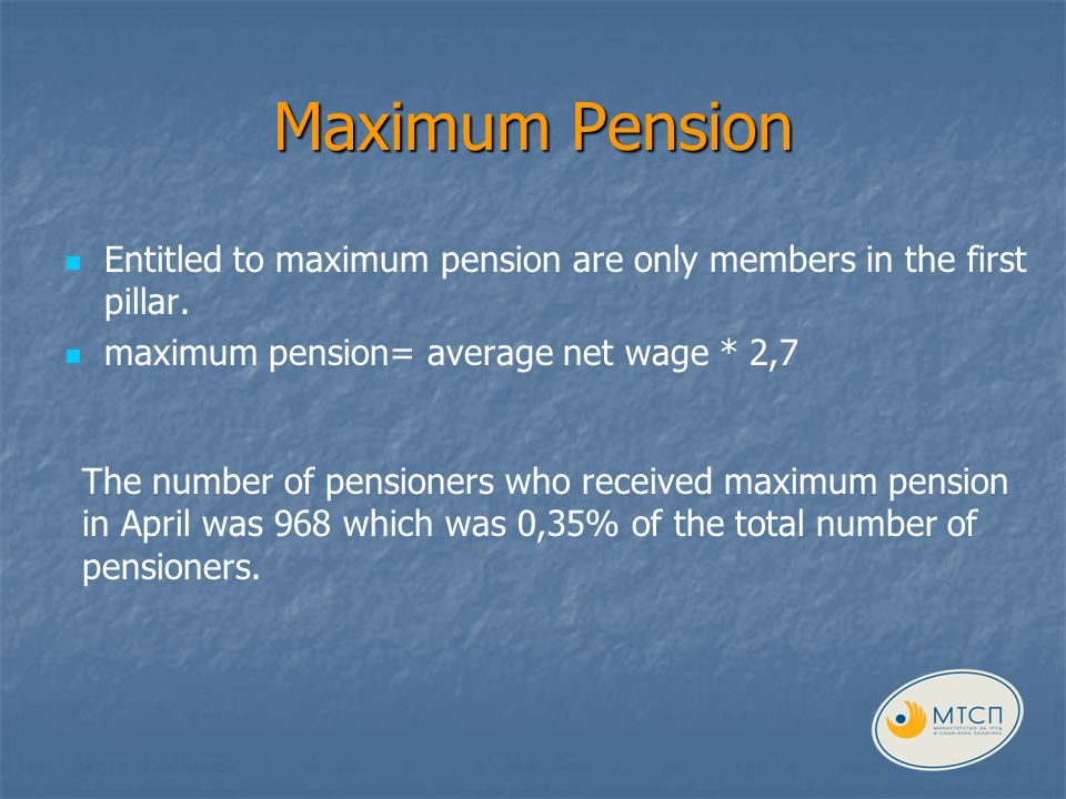 Maximum Pension Entitled to maximum pension are only members in the first pillar.