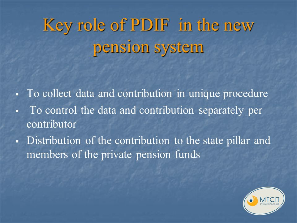 Key role of PDIF in the new pension system To collect data and contribution in unique procedure To control the data and contribution separately per contributor Distribution of the contribution to the state pillar and members of the private pension funds