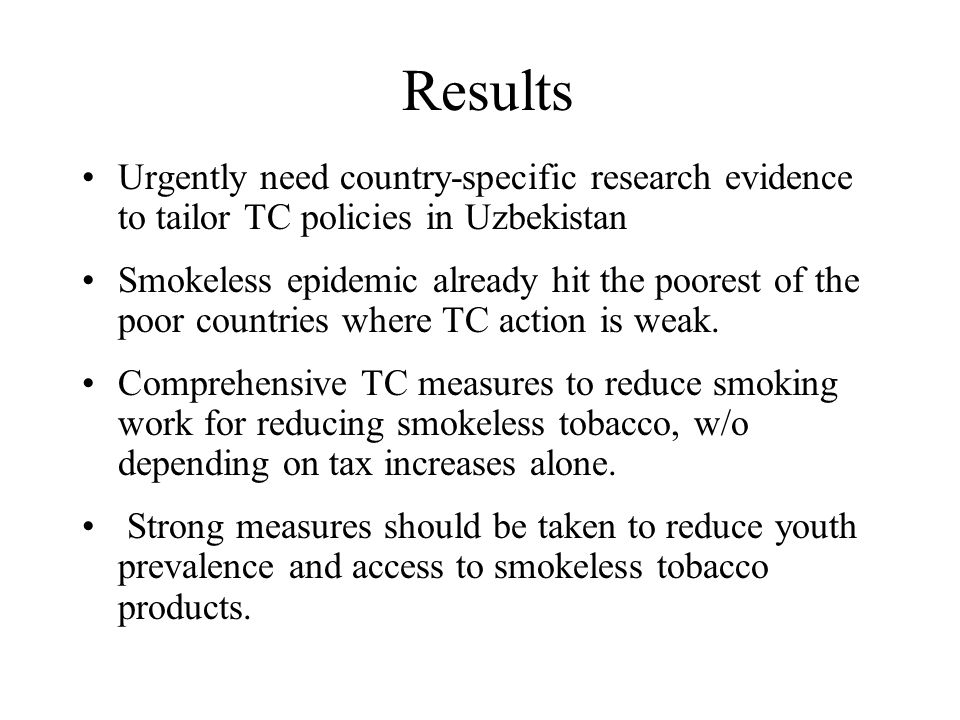 Results Urgently need country-specific research evidence to tailor TC policies in Uzbekistan Smokeless epidemic already hit the poorest of the poor co
