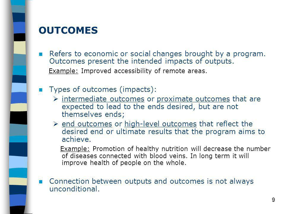 9 OUTCOMES Refers to economic or social changes brought by a program.