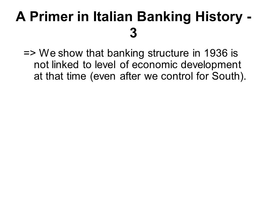 A Primer in Italian Banking History - 3 => We show that banking structure in 1936 is not linked to level of economic development at that time (even after we control for South).