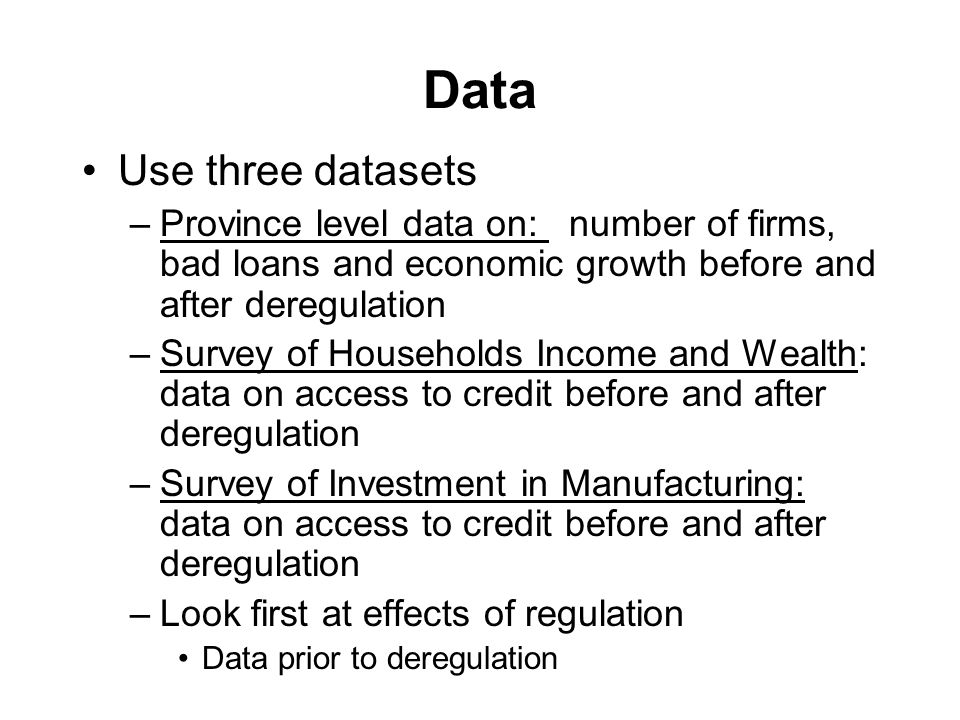 Data Use three datasets –Province level data on: number of firms, bad loans and economic growth before and after deregulation –Survey of Households In