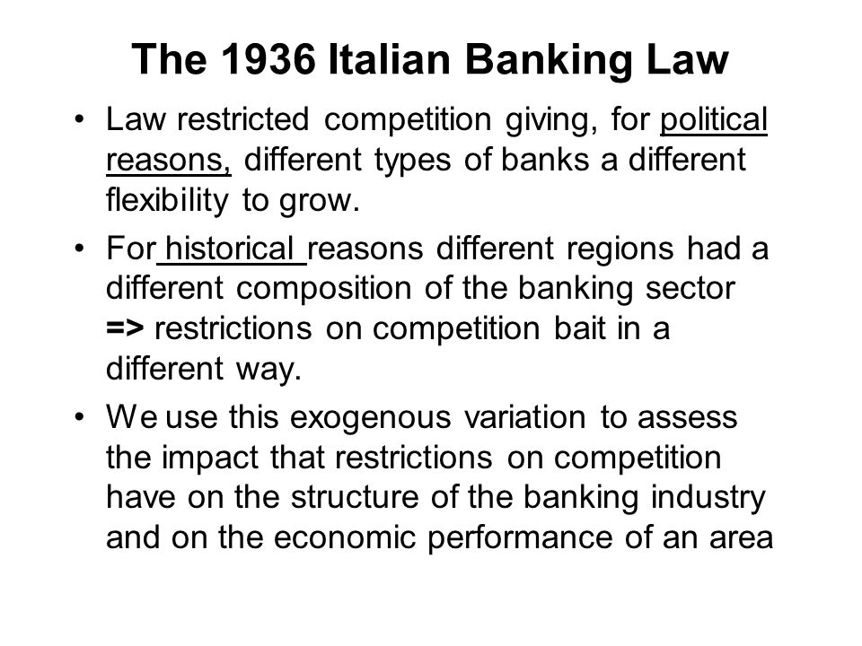 The 1936 Italian Banking Law Law restricted competition giving, for political reasons, different types of banks a different flexibility to grow.