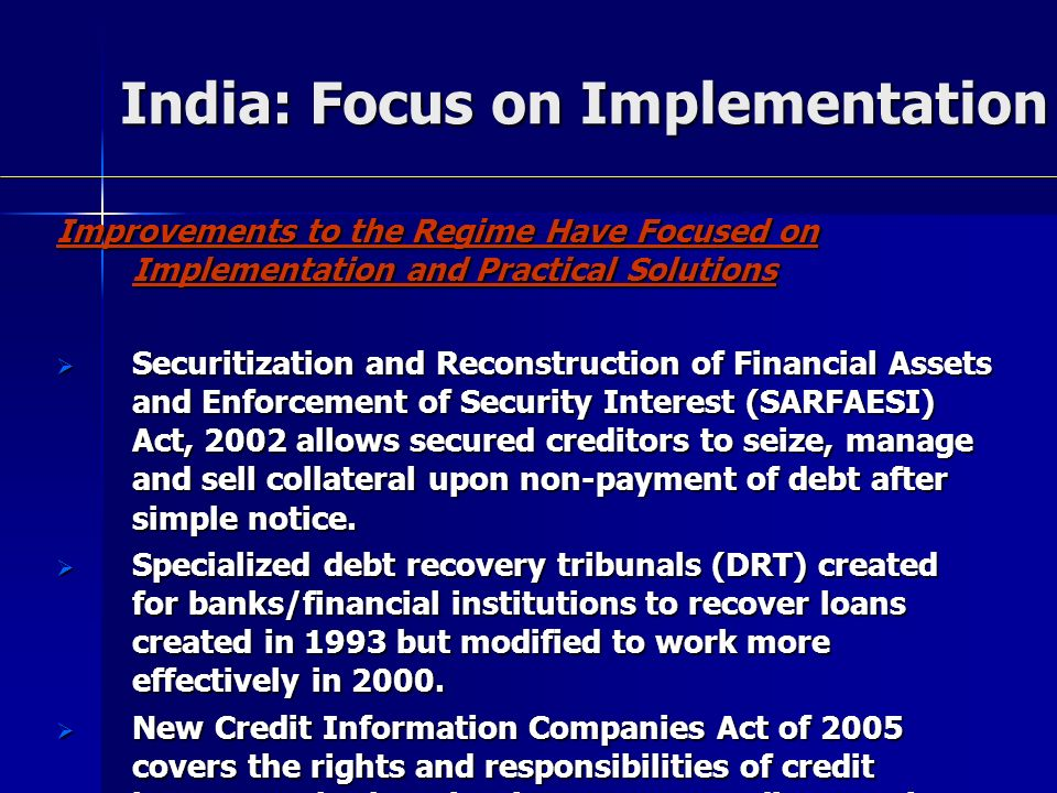 India: Focus on Implementation Improvements to the Regime Have Focused on Implementation and Practical Solutions Securitization and Reconstruction of
