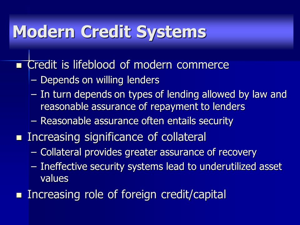Credit is lifeblood of modern commerce Credit is lifeblood of modern commerce –Depends on willing lenders –In turn depends on types of lending allowed