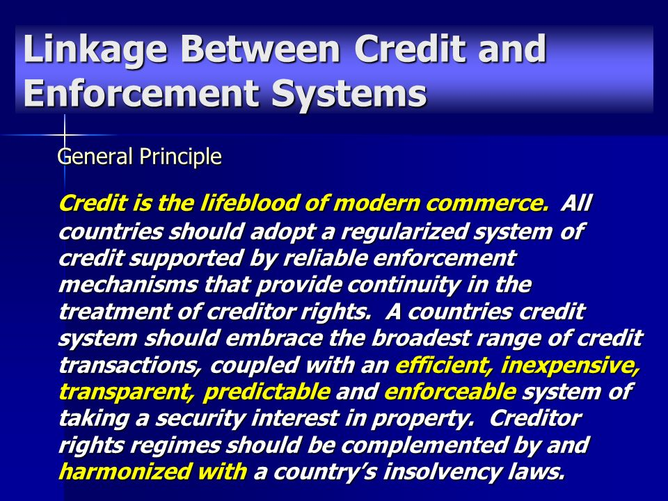 General Principle Credit is the lifeblood of modern commerce. All countries should adopt a regularized system of credit supported by reliable enforcem