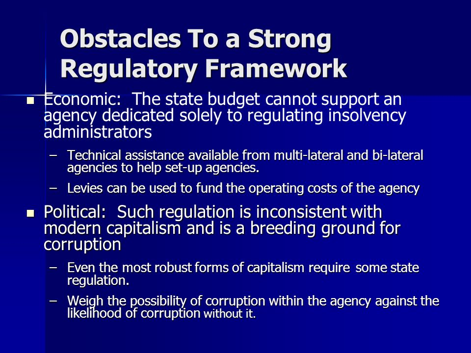 Obstacles To a Strong Regulatory Framework Economic: The state budget cannot support an agency dedicated solely to regulating insolvency administrator