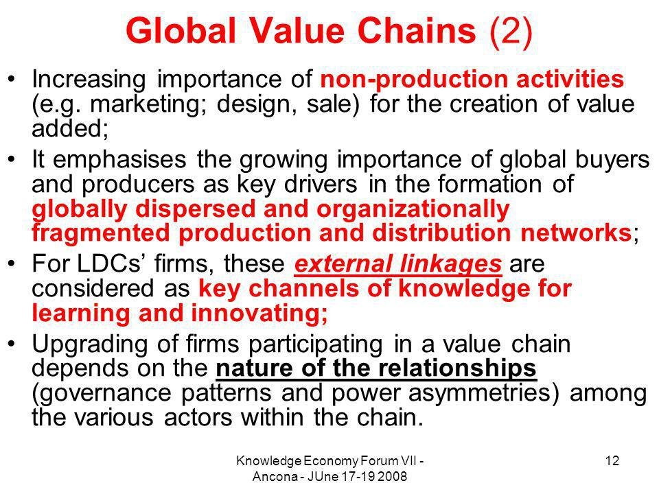 Knowledge Economy Forum VII - Ancona - JUne 17-19 2008 12 Global Value Chains (2) Increasing importance of non-production activities (e.g.
