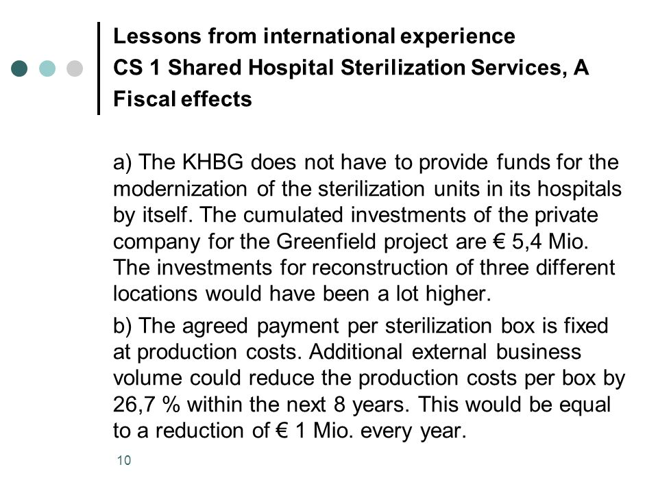 10 Lessons from international experience CS 1 Shared Hospital Sterilization Services, A Fiscal effects a) The KHBG does not have to provide funds for the modernization of the sterilization units in its hospitals by itself.