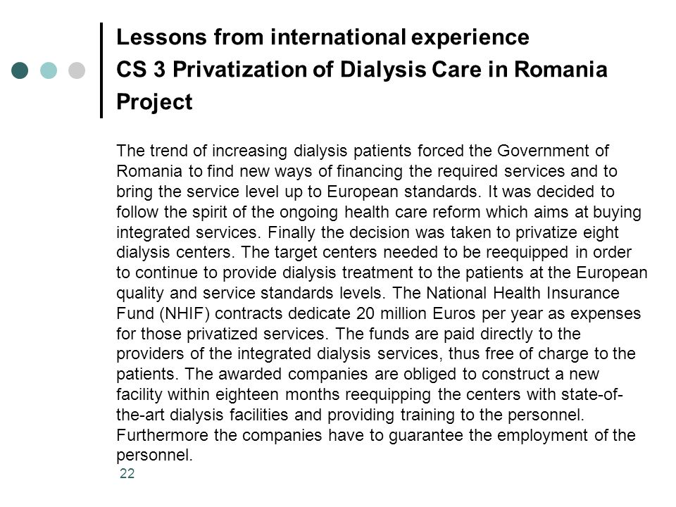 22 Lessons from international experience CS 3 Privatization of Dialysis Care in Romania Project The trend of increasing dialysis patients forced the G