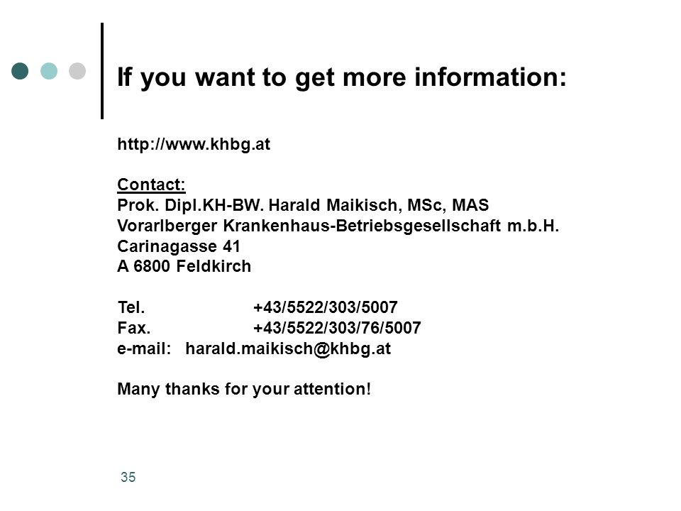 35 If you want to get more information: http://www.khbg.at Contact: Prok. Dipl.KH-BW. Harald Maikisch, MSc, MAS Vorarlberger Krankenhaus-Betriebsgesel