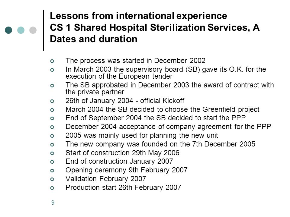 9 Lessons from international experience CS 1 Shared Hospital Sterilization Services, A Dates and duration The process was started in December 2002 In