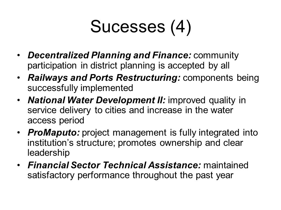 Sucesses (4) Decentralized Planning and Finance: community participation in district planning is accepted by all Railways and Ports Restructuring: com