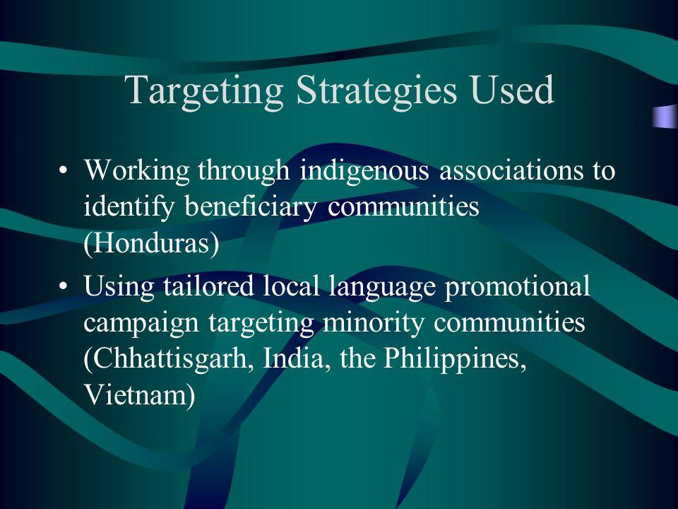 Targeting Strategies Used Working through indigenous associations to identify beneficiary communities (Honduras) Using tailored local language promoti