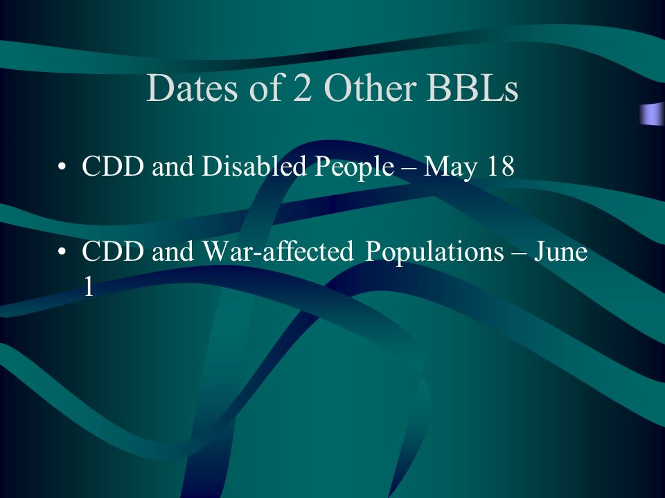 Dates of 2 Other BBLs CDD and Disabled People – May 18 CDD and War-affected Populations – June 1