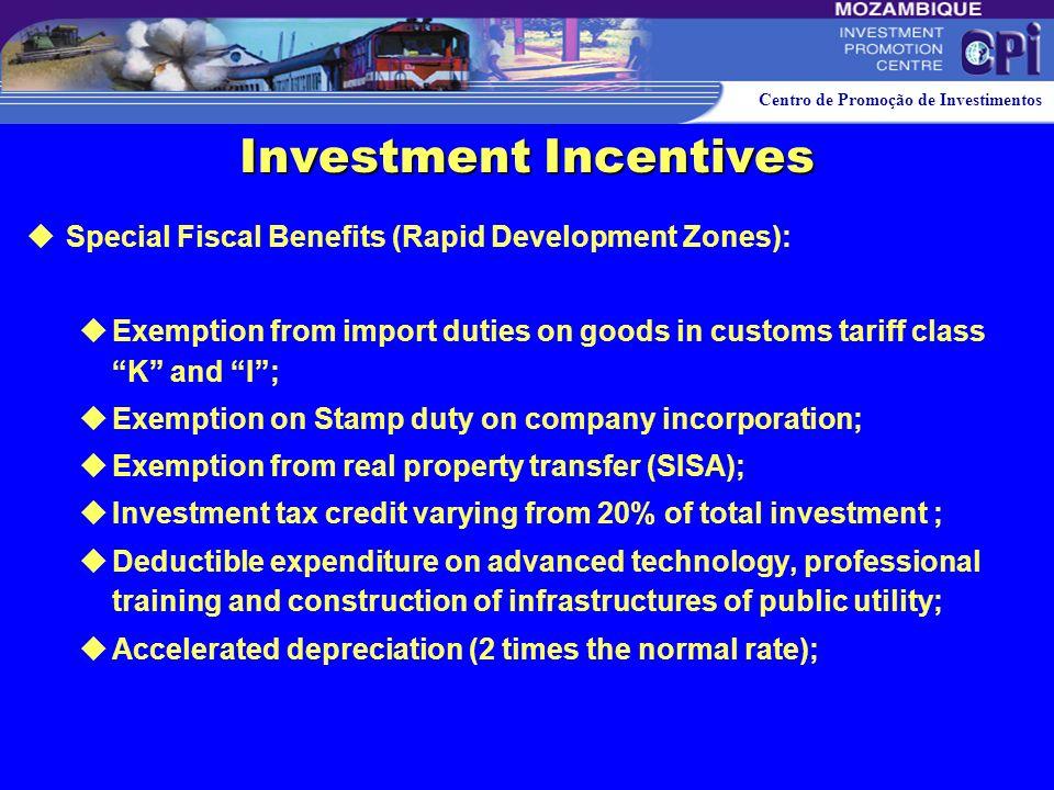 Centro de Promoção de Investimentos Investment Incentives General Benefits: Exemption from import duties on goods in customs tariff class K; Exemption