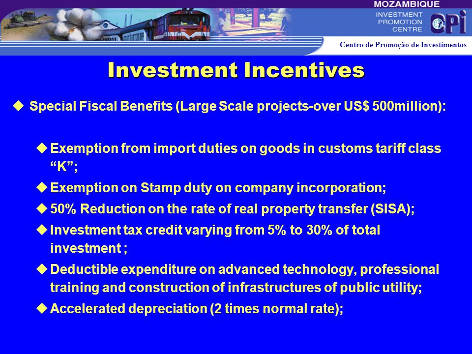 Centro de Promoção de Investimentos Investment Incentives Special Fiscal Benefits (Hotel and Tourism): Exemption from import duties on goods in custom