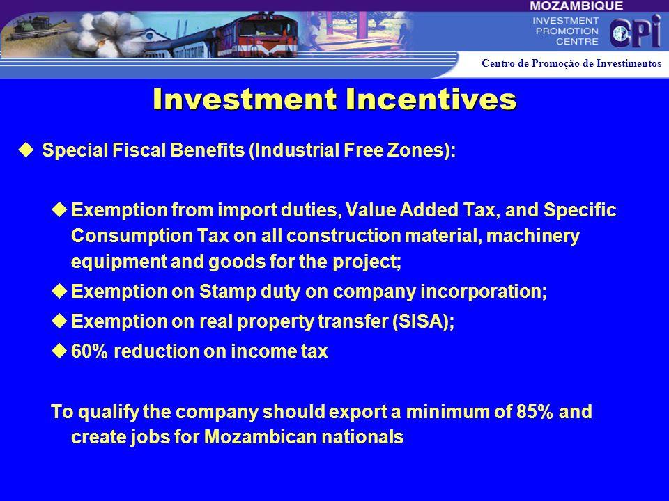Centro de Promoção de Investimentos Investment Incentives Special Fiscal Benefits (Large Scale projects-over US$ 500million): Exemption from import du