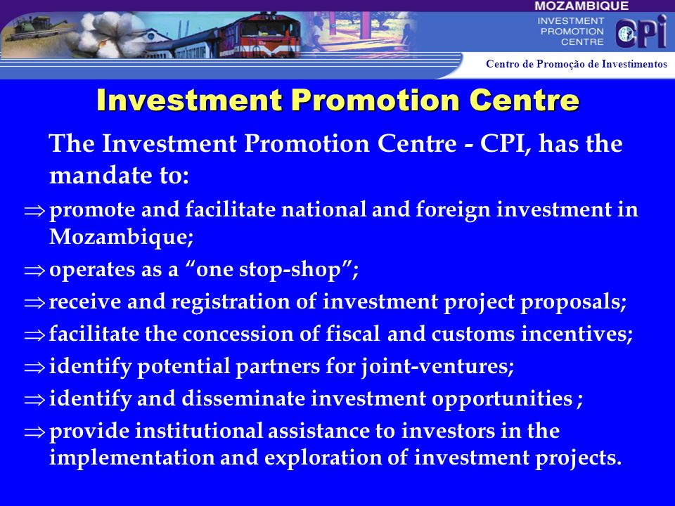 Centro de Promoção de Investimentos Investment Incentives Special Fiscal Benefits (Industrial Free Zones): Exemption from import duties, Value Added T