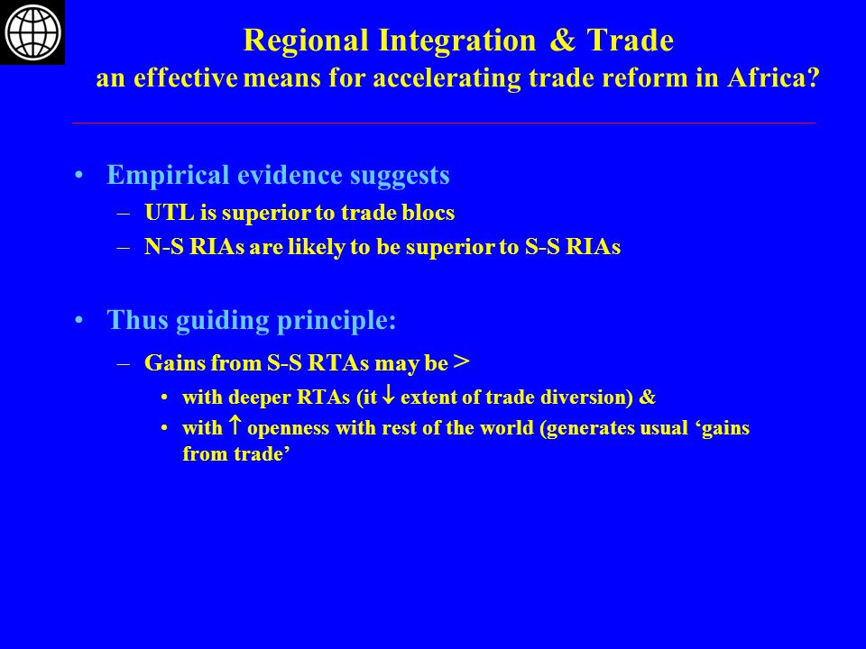 Regional Integration and Trade an effective means for accelerating trade reform in Africa.