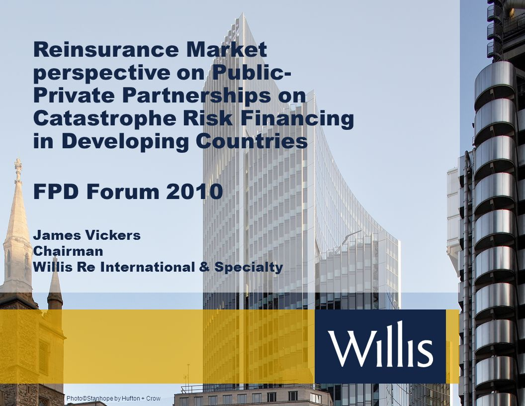Photo©Stanhope by Hufton + Crow Reinsurance Market perspective on Public- Private Partnerships on Catastrophe Risk Financing in Developing Countries F