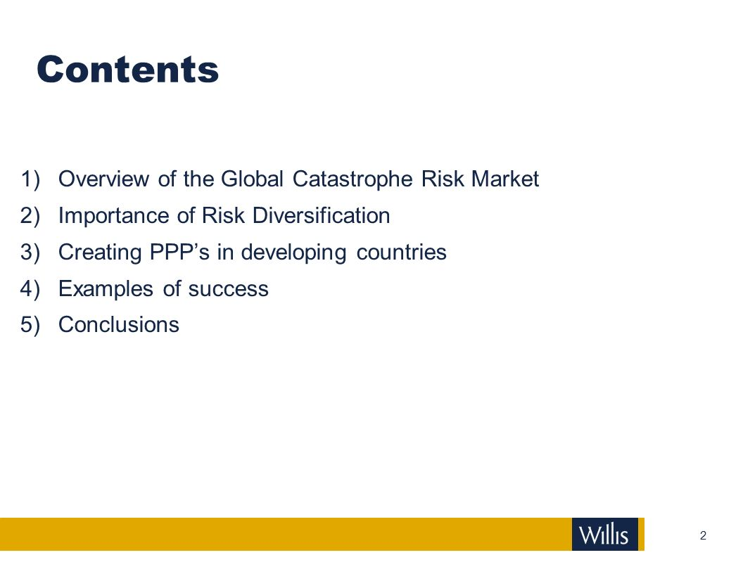2 Contents 1)Overview of the Global Catastrophe Risk Market 2)Importance of Risk Diversification 3)Creating PPPs in developing countries 4)Examples of