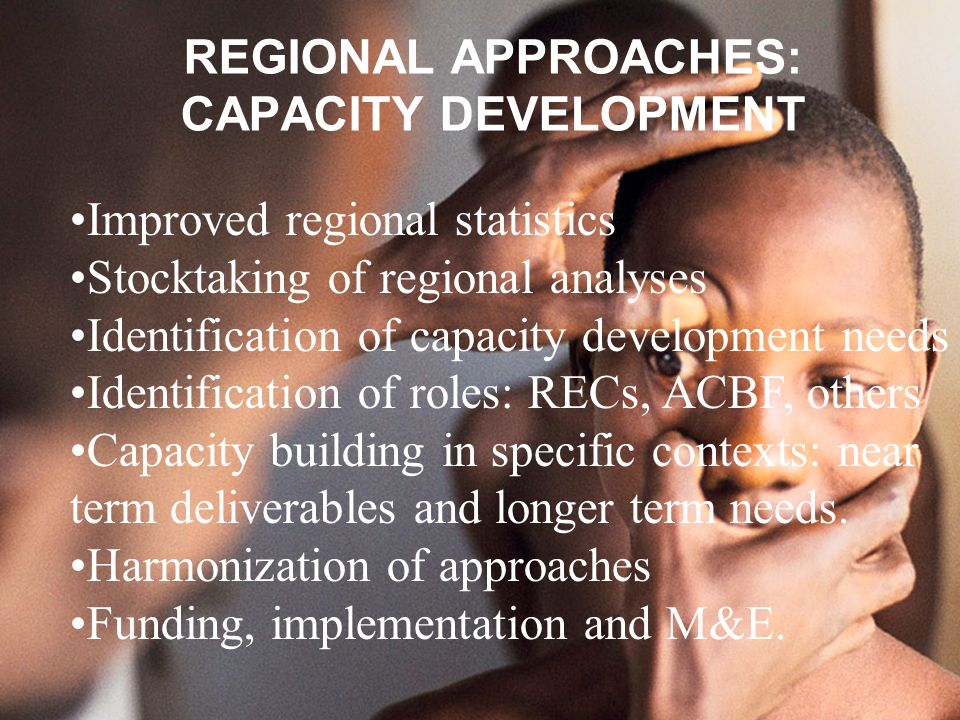 REGIONAL APPROACHES: CAPACITY DEVELOPMENT Improved regional statistics Stocktaking of regional analyses Identification of capacity development needs I
