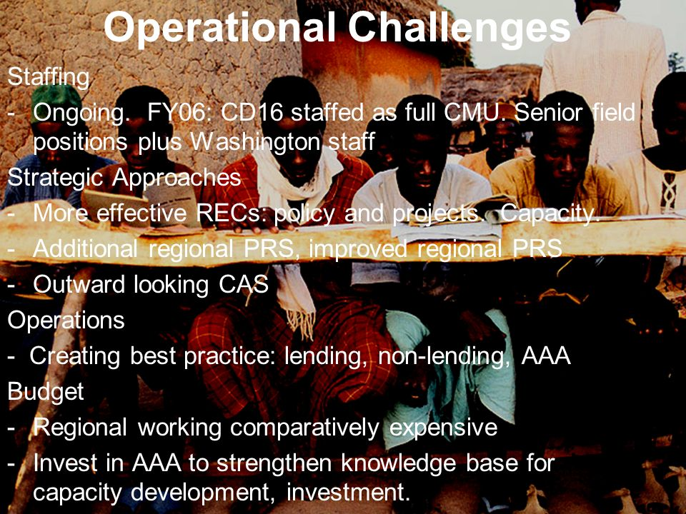Operational Challenges Staffing -Ongoing. FY06: CD16 staffed as full CMU. Senior field positions plus Washington staff Strategic Approaches -More effe