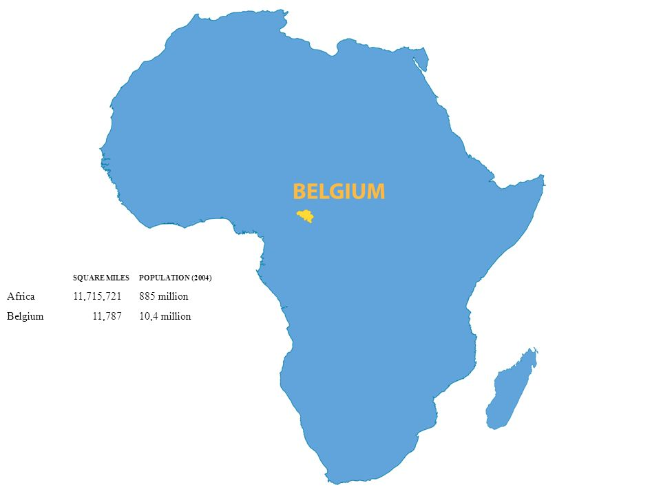 SQUARE MILESPOPULATION (2004) Africa11,715,721885 million Belgium 11,78710,4 million