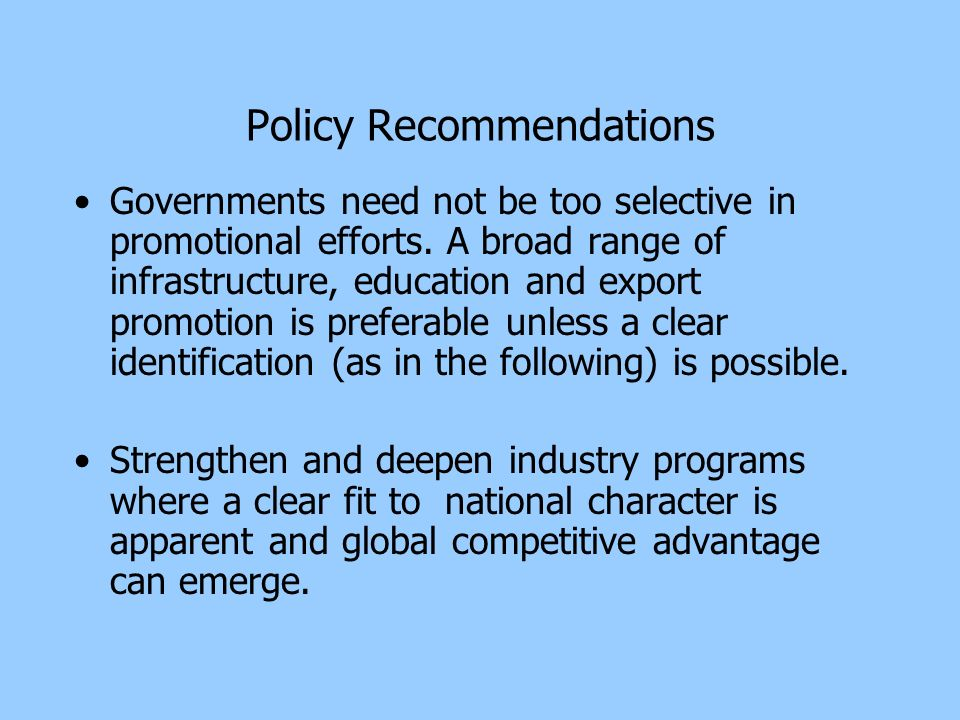 Policy Recommendations Governments need not be too selective in promotional efforts.