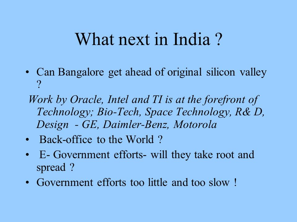 What next in India . Can Bangalore get ahead of original silicon valley .