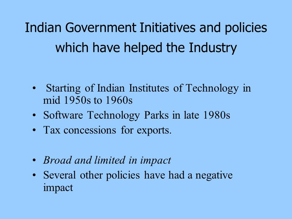 Indian Government Initiatives and policies which have helped the Industry Starting of Indian Institutes of Technology in mid 1950s to 1960s Software T